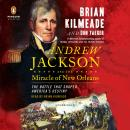 Andrew Jackson and the Miracle of New Orleans: The Battle That Shaped America's Destiny Audiobook