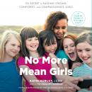 No More Mean Girls: The Secret to Raising Strong, Confident, and Compassionate Girls, Katie Hurley
