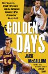 Golden Days: West's Lakers, Steph's Warriors, and the California Dreamers Who Reinvented Basketball, Jack McCallum