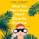 What You Don't Know About Charlie Outlaw Audiobook