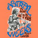 Astral Weeks: A Secret History of 1968 Audiobook