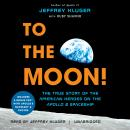 To the Moon!: The True Story of the American Heroes on the Apollo 8 Spaceship Audiobook