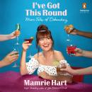I've Got This Round: More Tales of Debauchery, MAMRIE HART