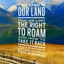 This Land Is Our Land: How We Lost the Right to Roam and How to Take It Back Audiobook