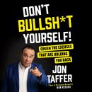 Don't Bullsh*t Yourself!: Crush the Excuses That are Holding You Back Audiobook
