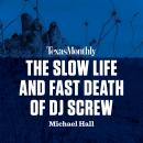 The Slow Life and Fast Death of DJ Screw Audiobook