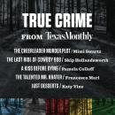 True Crime from Texas Monthly, Various Authors