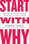 Start with Why: How Great Leaders Inspire Everyone to Take Action, Simon Sinek