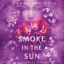 Smoke in the Sun, Renée Ahdieh