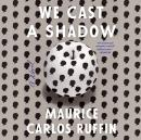 We Cast a Shadow: A Novel, Maurice Carlos Ruffin