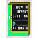 How to Invent Everything: A Survival Guide for the Stranded Time Traveler, Ryan North
