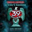 The 39 Clues: Cahills vs. Vespers Book 2: A King's Ransom Audiobook