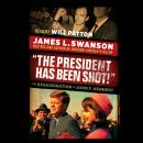 President Has Been Shot!, James L. Swanson