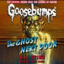 Classic Goosebumps: The Ghost Next Door, R.L. Stine
