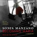 Becoming Maria: Love and Chaos in the South Bronx, Sonia Manzano