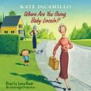 Where Are You Going, Baby Lincoln?: Tales from Deckawoo Drive, Volume Three, Kate DiCamillo