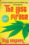 Last Pirate: A Father, His Son, and the Golden Age of Marijuana, Tony Dokoupil