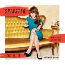 Spinster: Making a Life of One's Own, Kate Bolick