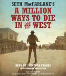 Seth MacFarlane's A Million Ways to Die in the West: A Novel Audiobook