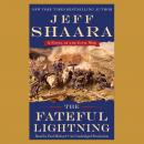 Fateful Lightning: A Novel of the Civil War, Jeff Shaara