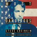 Most Dangerous: Daniel Ellsberg and the Secret History of the Vietnam War, Steve Sheinkin