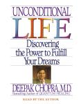 Unconditional Life: Discovering the Power to Fulfill Your Dreams, Deepak Chopra, M.D.