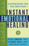 Instant Emotional Healing: Acupressure for the Emotions, Peter Lambrou, George Pratt