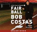 Fair Ball: A Fan's Case for Baseball, Bob Costas