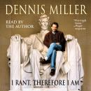 I Rant, Therefore I Am, Dennis Miller