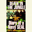 Death in the Jungle: Diary of a Navy Seal Audiobook