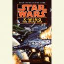 Star Wars: X-Wing: The Bacta War: Book 4, Michael A. Stackpole
