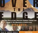 Over the Edge: The True Story of Four American Climbers' Kidnap and Escape in the Mountains of Centr Audiobook