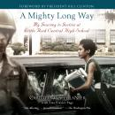 A Mighty Long Way: My Journey to Justice at Little Rock Central High School Audiobook