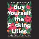 Buy Yourself the F*cking Lilies: And Other Rituals to Fix Your Life, from Someone Who's Been There Audiobook