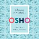 A Course in Meditation: A 21-Day Workout for Your Consciousness Audiobook
