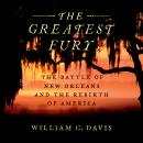 The Greatest Fury: The Battle of New Orleans and the Rebirth of America Audiobook