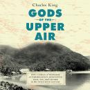 Gods of the Upper Air: How a Circle of Renegade Anthropologists Reinvented Race, Sex, and Gender in the Twentieth Century, Charles King