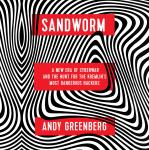 Sandworm: A New Era of Cyberwar and the Hunt for the Kremlin's Most Dangerous Hackers Audiobook