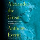 Alexander the Great: His Life and His Mysterious Death Audiobook