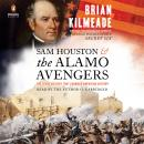 Sam Houston and the Alamo Avengers: The Texas Victory That Changed American History, Brian Kilmeade