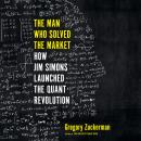 Man Who Solved the Market: How Jim  Simons Launched the Quant Revolution, Gregory Zuckerman