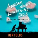 Dream About Lightning Bugs: A Life of Music and Cheap Lessons, Ben Folds