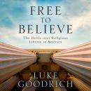 Free to Believe: The Battle Over Religious Liberty in America Audiobook
