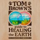 Tom Brown's Guide to Healing the Earth Audiobook