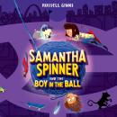 Samantha Spinner and the Boy in the Ball Audiobook