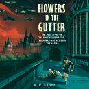 Flowers in the Gutter: The True Story of the Edelweiss Pirates, Teenagers Who Resisted the Nazis Audiobook