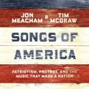 Songs of America: Patriotism, Protest, and the Music That Made a Nation, Tim Mcgraw, Jon Meacham