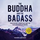 The Buddha and the Badass: The Secret Spiritual Art of Succeeding at Work Audiobook