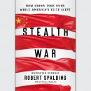 Stealth War: How China Took Over While America's Elite Slept Audiobook