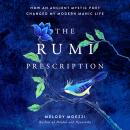 The Rumi Prescription: How an Ancient Mystic Poet Changed My Modern Manic Life Audiobook